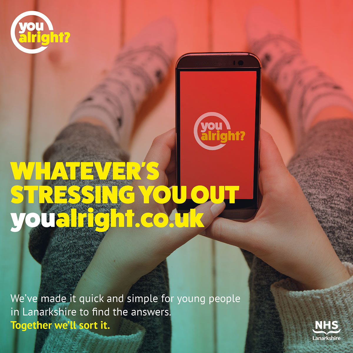 You Alright Poster, image showing a young person viewing the website on a mobile phone. Text reads - Whatever's Stressing You Out youalright.co.uk We've made it quick and simple for young people in Lanarkshire to find the answers. Together we'll sort it.