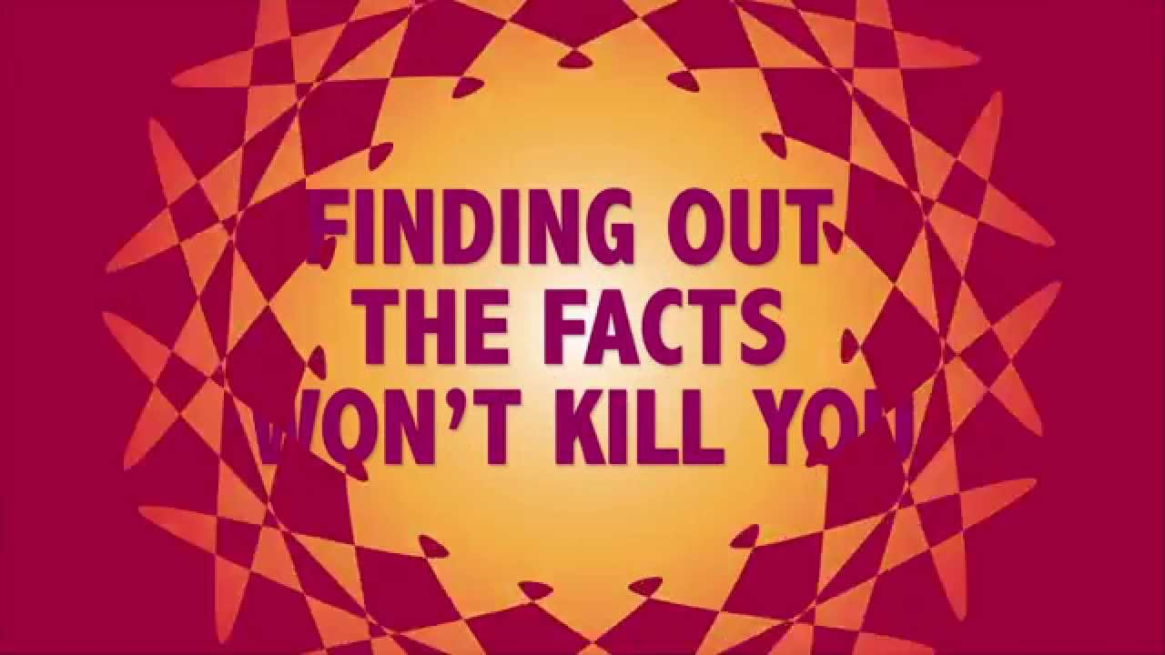 Finding Out the Facts Won't Kill You