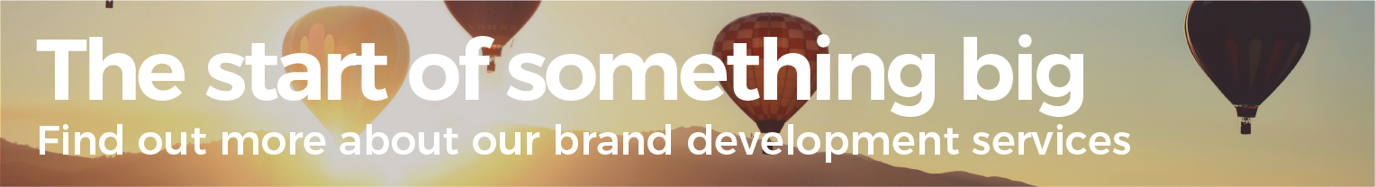 The start of something big. Find out more about our brand development services.