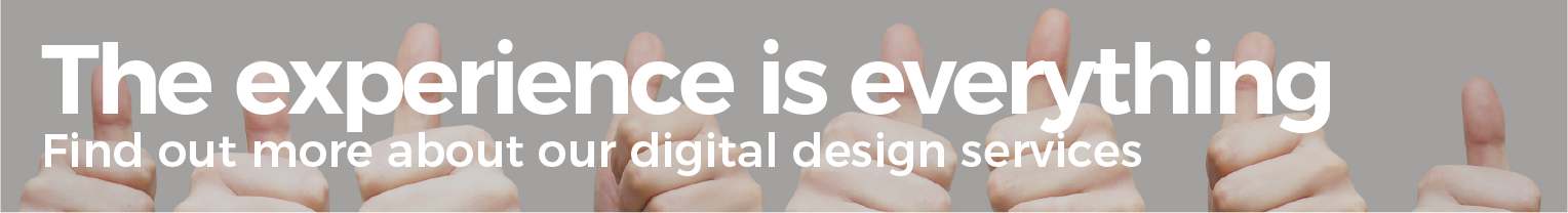 The experience is everything. Find out more about our digital design services.