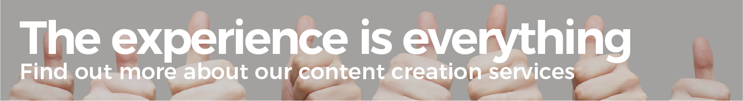 The experience is everything. Find out more about our content creation services.