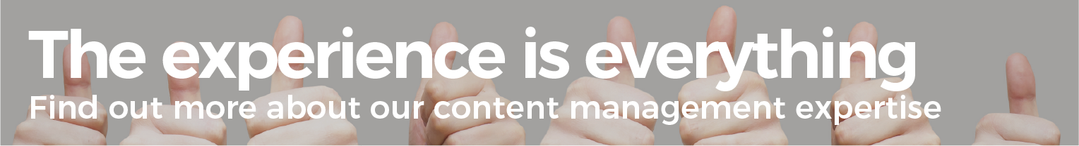 The experience is everything. Find out more about our content management expertise.