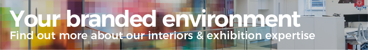 Your branded environment. Find out more about our interiors & exhibition expertise.