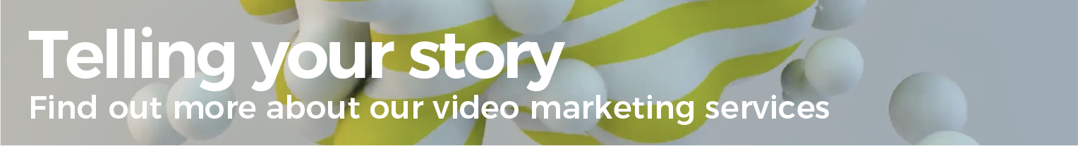 Telling your story. Find out more about our video marketing services.