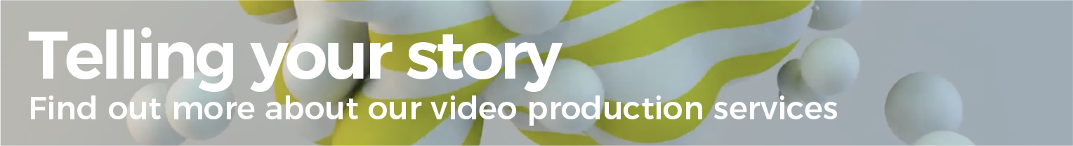Telling your story. Find out more about our video production services.